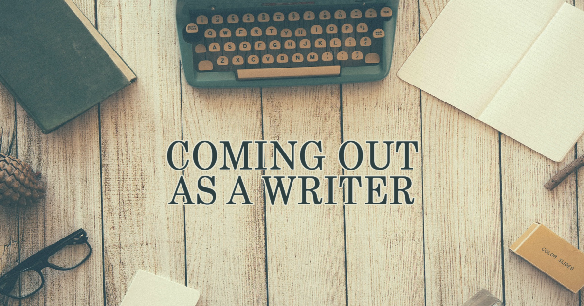Coming Out As A Writer